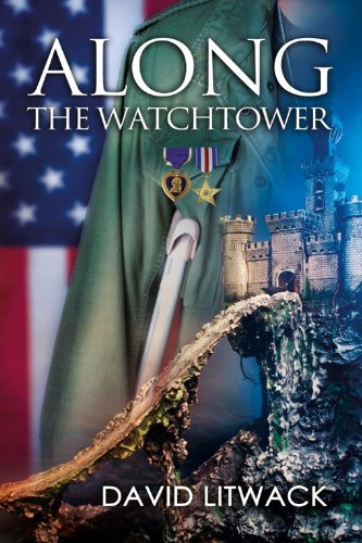 <strong>Tragic Warrior Lost in Two Worlds … 27 Rave Reviews For The Award-Winning <em>Along The Watchtower</em> by David Litwack *Watch Book Trailer Here!</strong>