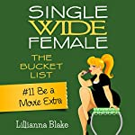 Be a Movie Extra: Single Wide Female: The Bucket List #11 | Lillianna Blake,P. Seymour