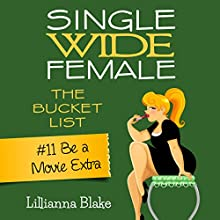 #11 Be a Movie Extra: Single Wide Female: The Bucket List Audiobook by Lillianna Blake, P. Seymour Narrated by Gwendolyn Druyor