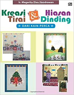 Kreasi Tirai dan Hiasan Dinding dari Kain Perca (Indonesian Edition