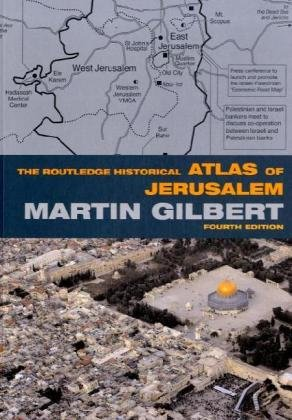 Routledge Historical Atlas of Jerusalem, 4th Edition (Routledge Historical Atlases), MARTIN GILBERT