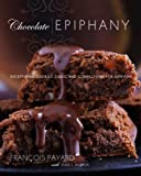 img - for Chocolate Epiphany: Exceptional Cookies, Cakes, and Confections for Everyone book / textbook / text book