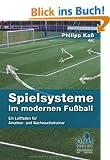 Spielsysteme im modernen Fu�ball: Ein Leitfaden f�r Amateur- und Nachwuchstrainer