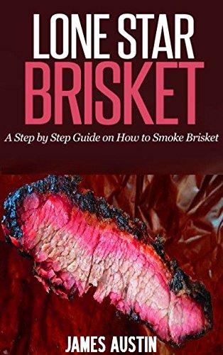 Lone Star Brisket: A Step by Step Guide on How to Smoke Brisket by James Austin