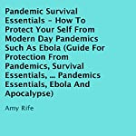 Pandemic Survival Essentials: How to Protect Your Self from Modern Day Pandemics Such as Ebola | Amy Rife