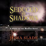 Seduced by Shadows: A Novel of the Marked Souls (       UNABRIDGED) by Jessa Slade Narrated by Renée Raudman