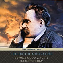 Beyond Good and Evil (       UNABRIDGED) by Friedrich Nietzsche Narrated by Steven Crossley