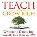 Teach and Grow Rich: The Emerging Opportunity for Global Impact, Freedom, and Wealth: The Audience Revolution, Book 2 Hörbuch von Danny Iny Gesprochen von: David H. Lawrence XVII