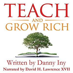 Teach and Grow Rich: The Emerging Opportunity for Global Impact, Freedom, and Wealth Audiobook