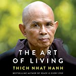 The Art of Living: Peace and Freedom in the Here and Now | Thich Nhat Hanh