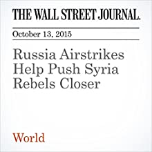 Russia Airstrikes Help Push Syria Rebels Closer (       UNABRIDGED) by Raja Abdulrahim Narrated by Alexander Quincy