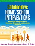Collaborative Home/School Interventions: Evidence-Based Solutions for Emotional, Behavioral, and Academic Problems (Guilford Practical Intervention in the Schools)