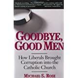 Goodbye, Good Men: How Liberals Brought Corruption into the Catholic Churchby Michael S. Rose