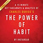 A 15-Minute Key Takeaways & Analysis of Charles Duhigg's The Power of Habit: Why We Do What We Do in Life and Business |  Instaread