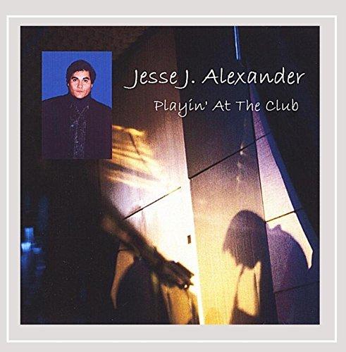 Jesse J. Alexander - Playin' At The Club