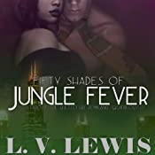 Fifty Shades of Jungle Fever: The Ghetto Girl Romance Quadrilogy | [L.V. Lewis]