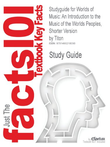 Studyguide for Worlds of Music: An Introduction to the Music of the Worlds Peoples, Shorter Version by Titon