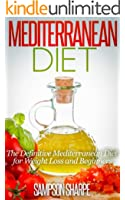 Mediterranean Diet: The Definitive Mediterranean Diet for Weight Loss and Beginners (The Mediterranean Diet - Lose Weight, Protect your Heart, Ward of Disease Book 1) (English Edition)