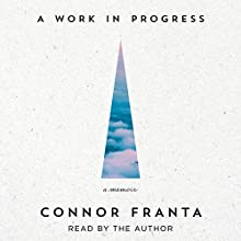 A Work in Progress: A Memoir (       UNABRIDGED) by Connor Franta Narrated by Connor Franta
