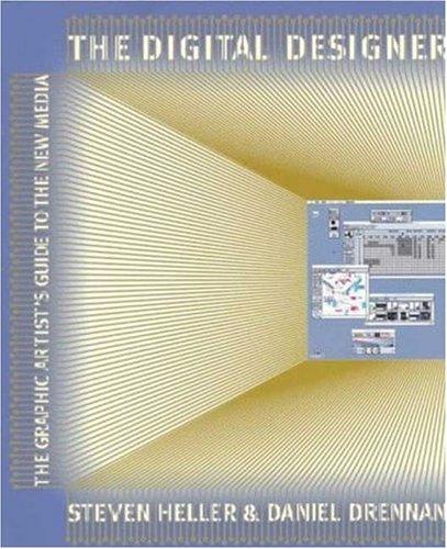 The Digital Designer: The Graphic Artist's Guide to the New Media, Steven Heller, Daniel Drennan