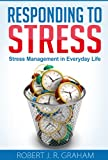 Responding to Stress: Stress Management in Everyday Life