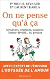 On ne pense qu' a : Sensations, motions, passions : l'amour dvoil ou presque
