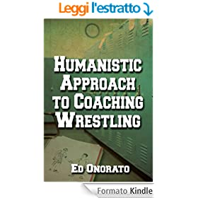 A Humanistic Approach to Coaching Wrestling (English Edition)