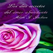 Los diez secretos del amor abundante [The Ten Secrets of Abundant Love] | [Adam J. Jackson]
