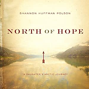 North of Hope: A Daughter's Arctic Journey | [Shannon Huffman Polson]