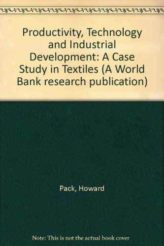 productivity-technology-and-industrial-development-a-case-study-in-textiles-a-world-bank-research-pu