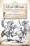 To the Hebrides: Samuel Johnson's Journey to the Western Islands of Scotland and James Boswell's Journal of a Tour to the Hebrides