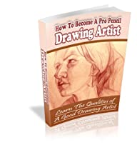 Free How To Become A Professional Drawing Artist: Realize Your Dream of Becoming a Professional Pencil Dr Ebook & PDF Download