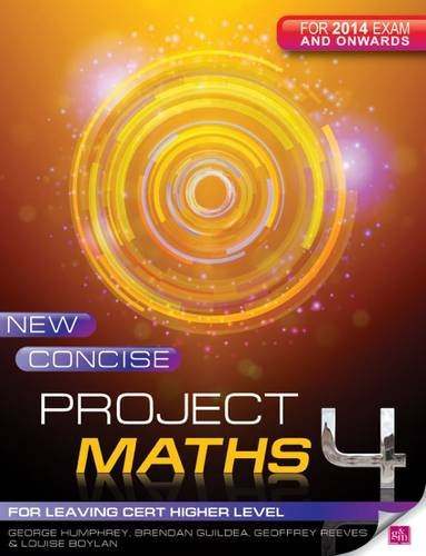 New Concise Project Maths: for Leaving Certificate Higher Level for 2014 Exam Onwards