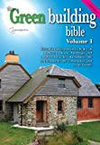 Green Building Bible - Fourth Edition, Volume 1.: Essential Information to Help You Make Your Home and Buildings Less Harmful to the Environment, the Community and Your Family