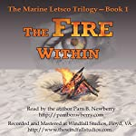 The Fire Within: The Marine Letsco Trilogy, Volume 1 | Pam B. Newberry