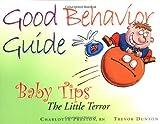 The Good Behavior Guide (Baby Tips Little Terror)