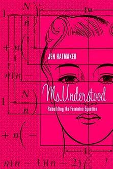Ms. Understood, Rebuilding the Feminine Equation