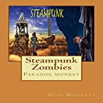Steampunk Zombies: Paradox Monkey: The Steampunk Series, Book 1 | Dean Moriarty