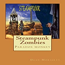 Steampunk Zombies: Paradox Monkey: The Steampunk Series, Book 1 Audiobook by Dean Moriarty Narrated by J.S. Arquin
