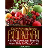 Daily Portion Series: Encouragement 14-Day Devotional: Draw Me Nearer To Thee, O Lord