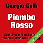 Piombo rosso: La storia completa della lotta armata in Italia dal 1970 a oggi   Giorgio Galli