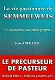 echange, troc Jean Thuillier - La vie passionnée de Semmelweis, l'accoucheur aux mains propres