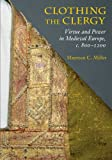 Clothing the Clergy: Virtue and Power in Medieval Europe, c. 800-1200