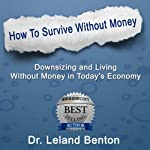 Survival Planning - How to Survive Without Money: Be Prepared to Survive | Dr. Leland Benton