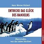 Entdecke das Glück des Handelns: Überwinden, was das Leben blockiert | Hans-Werner Rückert