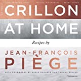 At the Crillon and at Home: Recipes by Jean-Fran�ois Pi�ge: Recipes by Jean-Francois Piege