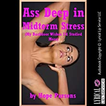 Ass Deep in Midterm Stress: My Backdoor Wishes I'd Studied More: A Rough First Anal Sex Erotica Story (       UNABRIDGED) by Hope Parsons Narrated by Jennifer Saucedo