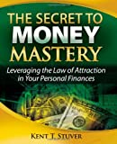 img - for The Secret to Money Mastery: Leveraging the Law of Attraction in Your Personal Finances book / textbook / text book