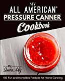 My ALL AMERICAN® Pressure Canner Cookbook: 100 Fun and Incredible Recipes for Home Canning