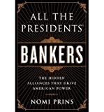 img - for All the Presidents' Bankers: The Hidden Alliances that Drive American Power (Hardback) - Common book / textbook / text book